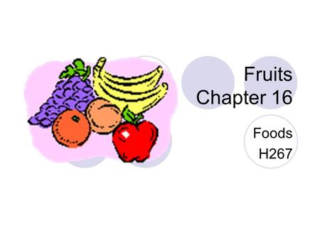 Fruits Chapter 16 Foods H267. Questions for you What is the daily recommendation for a girl 14- 18 years old? 1 ½ cups What is the daily recommendation.