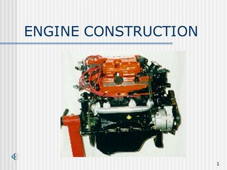 1 ENGINE CONSTRUCTION. 2 Engine Block Assembly Very sophisticated casting. Made of cast iron or aluminum with cast iron cylinder liners. A great deal.