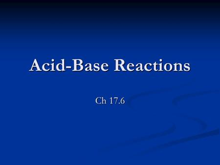 Acid-Base Reactions Ch 17.6. What kind of reactions are possible? There are 4 types: There are 4 types: Strong Acid/ Strong Base Strong Acid/ Strong Base.