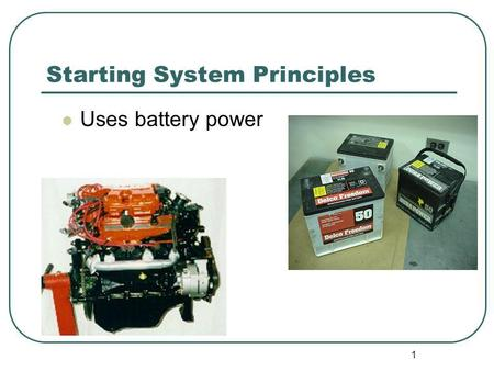1 Starting System Principles Uses battery power. 2 AUTOMOTIVE STARTING SYSTEMS Starter Circuit Electric DC Motor (starter motor) Solenoid or Relay Gear.