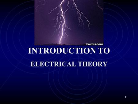1 INTRODUCTION TO ELECTRICAL THEORY 2 What is Electricity? The controlled flow of electrons in an electrical circuit. A circuit must always be a complete.