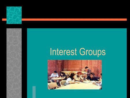 Interest Groups Interest groups are interrelated and also separate organizations.