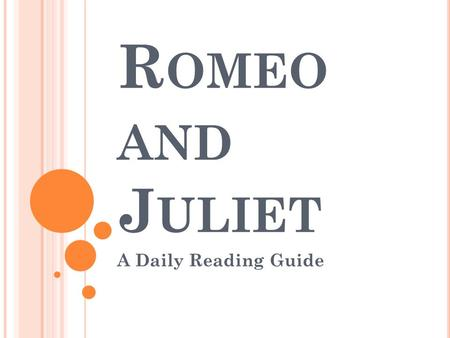 R OMEO AND J ULIET A Daily Reading Guide. A CT 1 S CENE 1 – Opening scene – Use of puns (play on words); balance tragedy with humor Examples : Sampson.