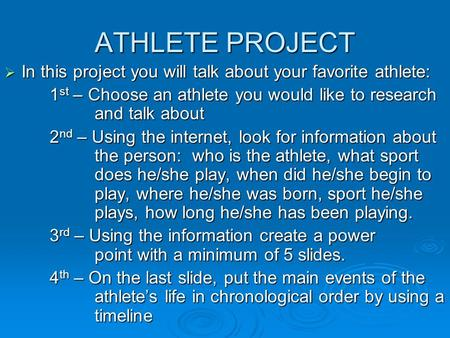 ATHLETE PROJECT In this project you will talk about your favorite athlete: 1st – Choose an athlete you would 	like to research 		and talk about 2nd – Using.