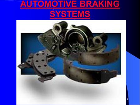 1 AUTOMOTIVE BRAKING SYSTEMS AUTOMOTIVE BRAKING SYSTEMS.