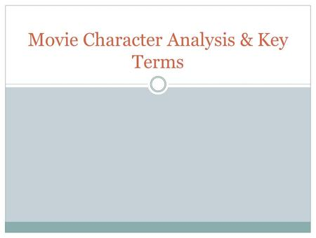 Movie Character Analysis & Key Terms. ReviewTerms you already know characterization-characters are understood as a product of their appearance, gestures.