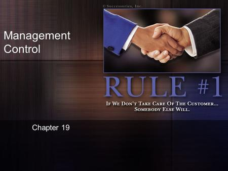Management Control Chapter 19. The Importance of Management Control Managers plan under the assumption that everything will run smoothly –However, you.