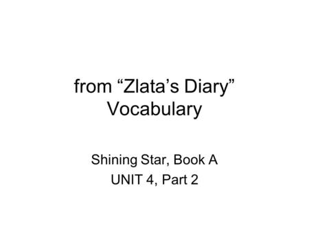 From Zlatas Diary Vocabulary Shining Star, Book A UNIT 4, Part 2.