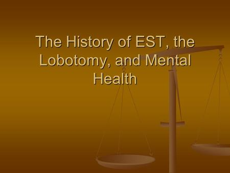 The History of EST, the Lobotomy, and Mental Health.