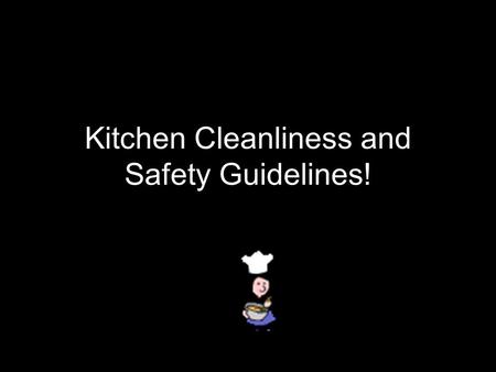 Kitchen Cleanliness and Safety Guidelines!. Wash counter tops, tables and other work surfaces before you begin cooking. You never know what was left there.