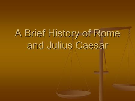 A Brief History of Rome and Julius Caesar. Rome Founded: Rough estimates 753 B.C.-501 A.D. (some consider the timeline to go on another 150 more years)