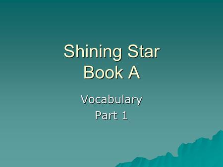 Shining Star Book A Vocabulary Part 1. Taking Notes Word Parts of Speech – Noun, Verb, Adjective or Adverb Parts of Speech – Noun, Verb, Adjective or.