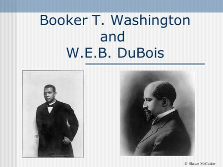 Booker T. Washington Vs. W.E.B. Du Bois