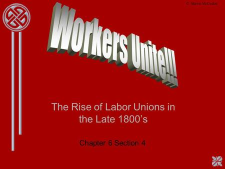 The Rise of Labor Unions in the Late 1800s Chapter 6 Section 4 © Shawn McCusker.