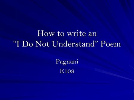 How to write an I Do Not Understand Poem PagnaniE108.