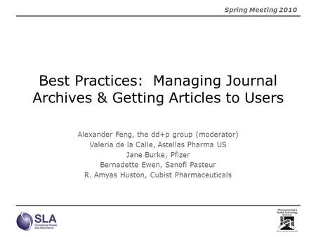 Spring Meeting 2010 Best Practices: Managing Journal Archives & Getting Articles to Users Alexander Feng, the dd+p group (moderator) Valeria de la Calle,