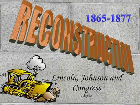 Lincoln, Johnson and Congress Chap 12 Then the nation begins to focus on how to rebuild nation.Then the nation begins to focus on how to rebuild nation.