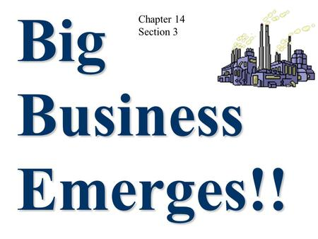 Big Business Emerges!! ! Chapter 14 Section 3 A series of new management techniques were developed. Vertical integration Horizontal integration These.