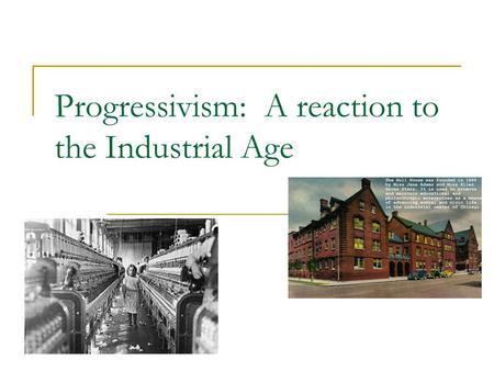 Progressivism: A reaction to the Industrial Age. Definition Reform efforts aimed to: return control of govt to the people restore economic opportunity,