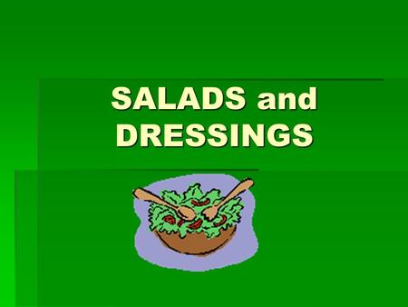 SALADS and DRESSINGS. What is in your ideal salad?