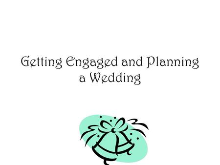 Getting Engaged and Planning a Wedding. Journal Tell me about your ideal wedding and or engagement!