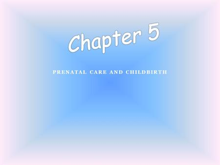 Prenatal Care and Childbirth