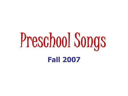 Preschool Songs Fall 2007. Songs about ANIMALS Little Puppy sung to Little Tea Pot Im a little puppy soft and cute, Im all fuzzy from head to paws Heres.