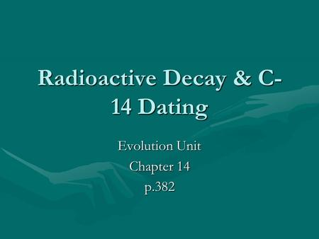 Radioactive Decay & C- 14 Dating Evolution Unit Chapter 14 p.382.