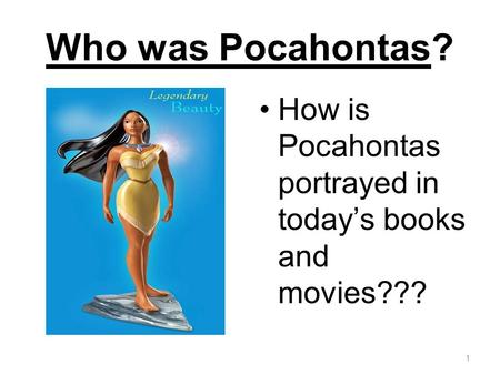 Who was Pocahontas? 1 How is Pocahontas portrayed in todays books and movies???
