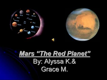 Mars The Red Planet By: Alyssa K.& Grace M. Temperature The Temperature of Mars Ranges from -125 to 23° F The Temperature of Mars Ranges from -125 to.