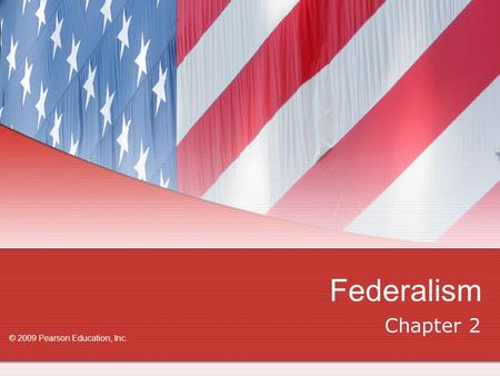 Federalism Chapter 2 © 2009 Pearson Education, Inc.