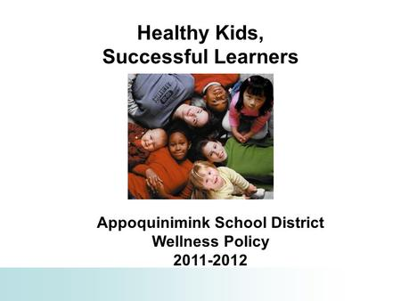 Healthy Kids, Successful Learners Appoquinimink School District Wellness Policy 2011-2012.