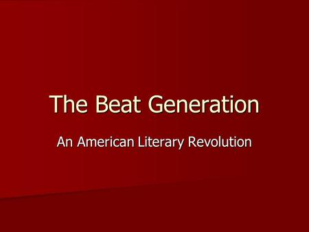 The Beat Generation An American Literary Revolution.