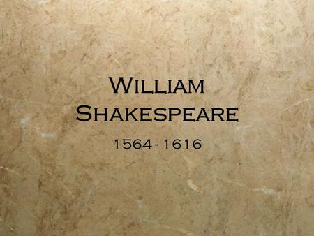 William Shakespeare 1564 - 1616 Life and Times What we know about Shakespeare comes from church documents and legal records. Some documents that we have.