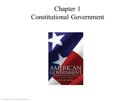 Copyright © 2012 Pearson Education, Inc. Chapter 1 Constitutional Government.