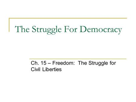 The Struggle For Democracy Ch. 15 – Freedom: The Struggle for Civil Liberties.