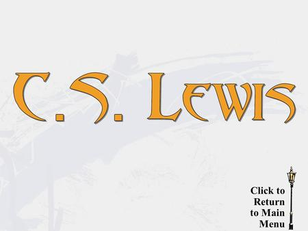 Click to Return to Main Menu. Born Clive Staples on November 29, 1898, Lewis declared at age four that he wished to be called Jacksie; in his teens, he.