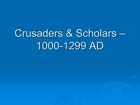 Crusaders & Scholars – 1000-1299 AD. The Great Schism = 1054 Causes for Schism Causes for Schism Establishing Constantinople as capitol of Empire Establishing.