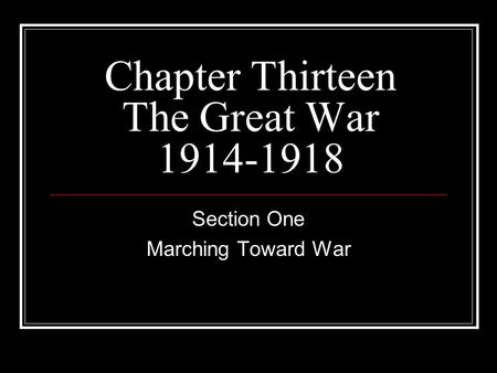 Chapter Thirteen The Great War 1914-1918 Section One Marching Toward War.