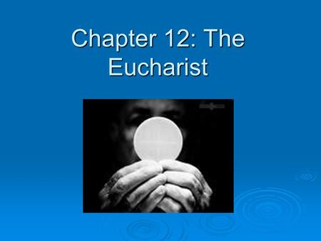 Chapter 12: The Eucharist. Eucharist = Jesus body and blood in the form of bread and wine Spiritual center of Catholic life Spiritual center of Catholic.