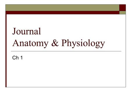 Journal Anatomy & Physiology Ch 1. What does anatomy mean? What does physiology mean? Anatomy The study of the structure and shape of the body and body.