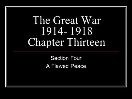 The Great War 1914- 1918 Chapter Thirteen Section Four A Flawed Peace.