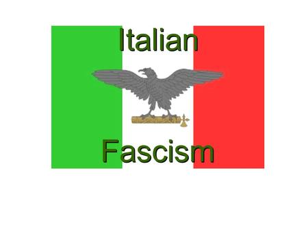Italian Fascism. A Definition of Fascism Fascism is the totalitarian philosophy of government that glorifies the state and nation and assigns to the state.