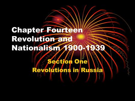 Chapter Fourteen Revolution and Nationalism 1900-1939 Section One Revolutions in Russia.