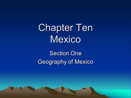 Chapter Ten Mexico Section One Geography of Mexico.