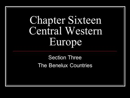 Chapter Sixteen Central Western Europe Section Three The Benelux Countries.