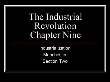 The Industrial Revolution Chapter Nine Industrialization Manchester Section Two.