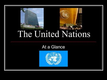 The United Nations At a Glance.