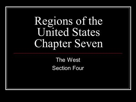 Regions of the United States Chapter Seven The West Section Four.