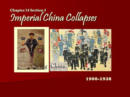 Chapter 14 Section 3 Imperial China Collapses 1900-1938.